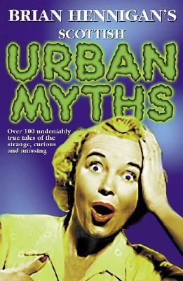 Brian Hennigan's Scottish Urban Myths By Hennigan, Brian